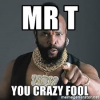 Mr T You Crazy Fool.png